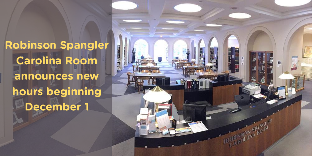 The Robinson Spangler Carolina Room is changing its hours beginning December 1 to better server you.