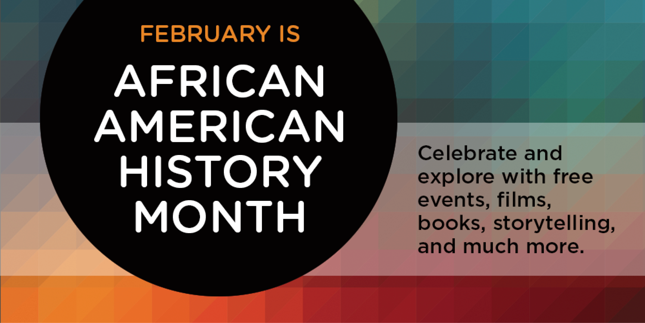 Celebrate and explore African American History Month at the Library with free events, films, books, storytelling and much more.