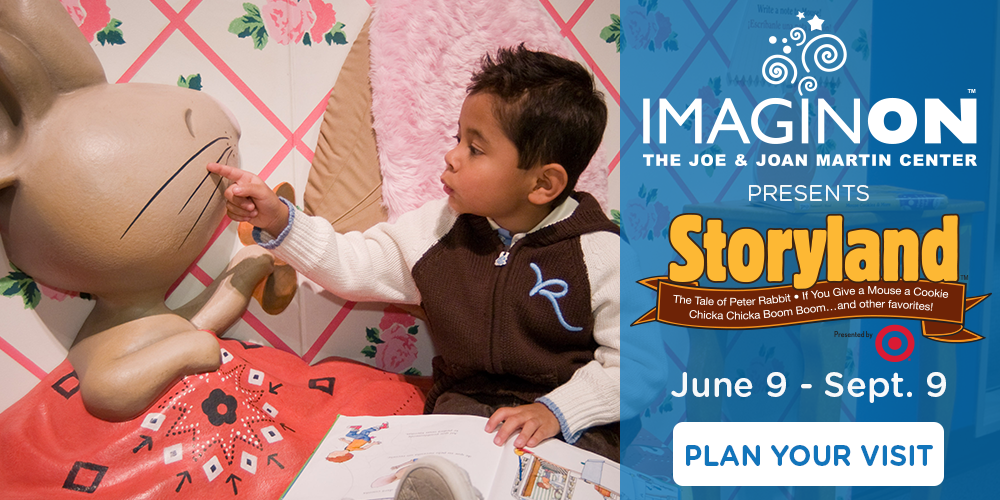 Story books come to life with Storyland at ImaginOn, June 9-September 9. Plan your visit today!
