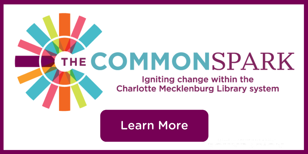 Learn more about donating to the CommonSpark to support Charlotte Mecklenburg Library Foundation