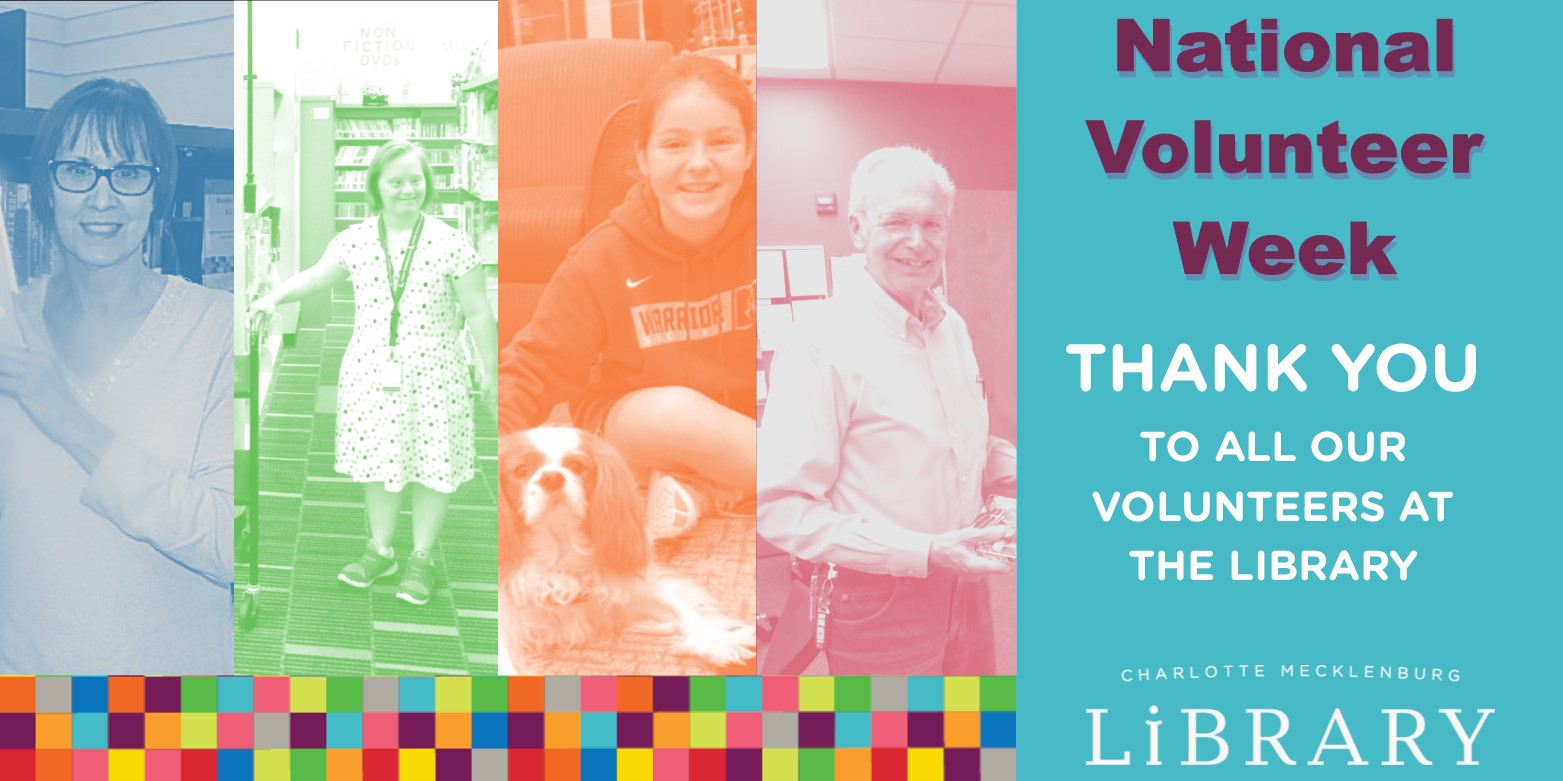 Charlotte Mecklenburg Library thanks all its Volunteers for their hard work, dedication and support of the Library!