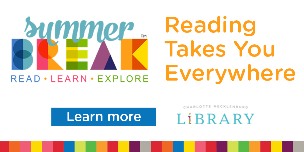 Take the Summer Break: Reading Takes You Everywhere challenge with Charlotte Mecklenburg Library.
