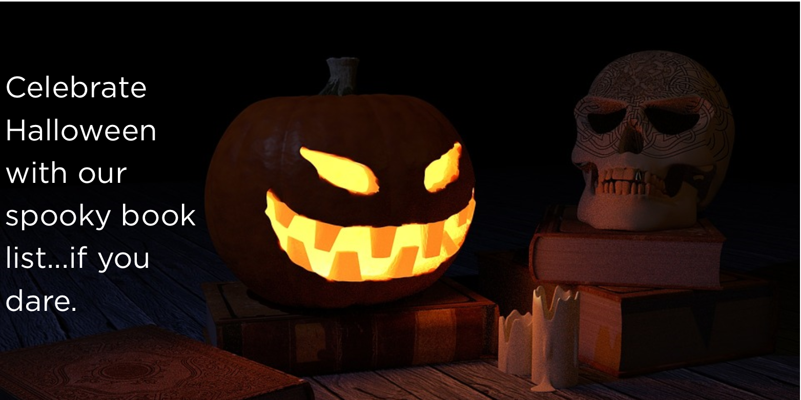 Celebrate Halloween with our spooky book list...if you dare.