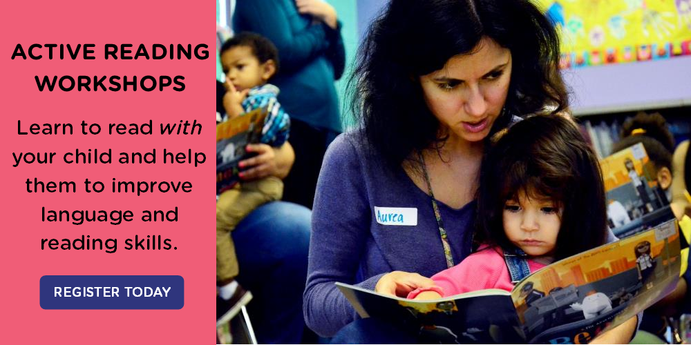 Sign up for an Active Reading Workshop where you can learn to read with your child to improve language and reading skills.