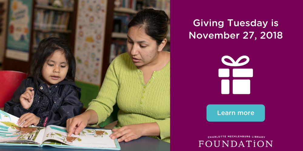 Giving Tuesday is November 27, 2018.  Please consider supporting the Charlotte Mecklenburg Library Foundation.