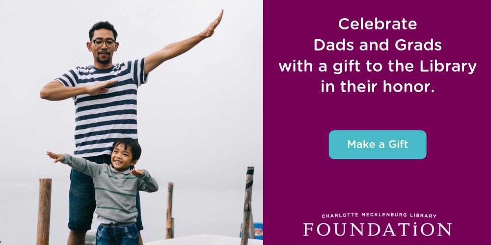 Celebrate dad and the grad  in your life with a gift to the Library!