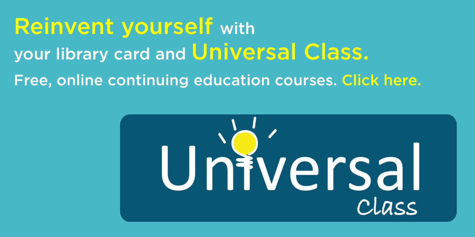 Gain access to online education classes for FREE with your Library card and Universal Class.