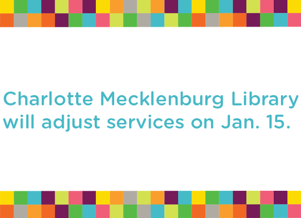 Charlotte Mecklenburg Library will adjust services from January 15-February 2, 2021, in compliance with the latest Mecklenburg County public health directive.