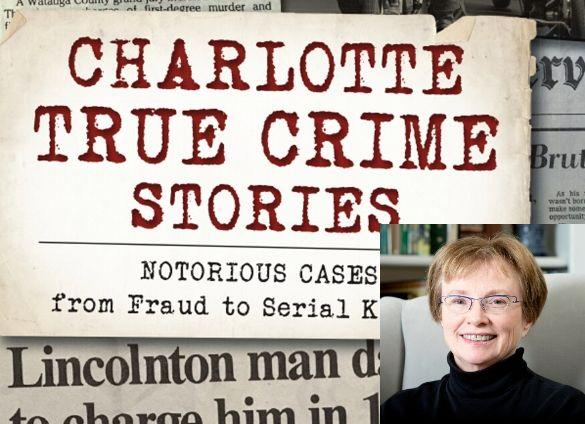 Local writer Cathy Pickens writes about the history of Charlotte crime with highlighted events.