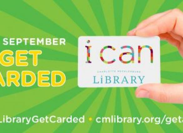 September is Library Card Sign-Up Month. Get carded with the Charlotte Mecklenburg Library today!